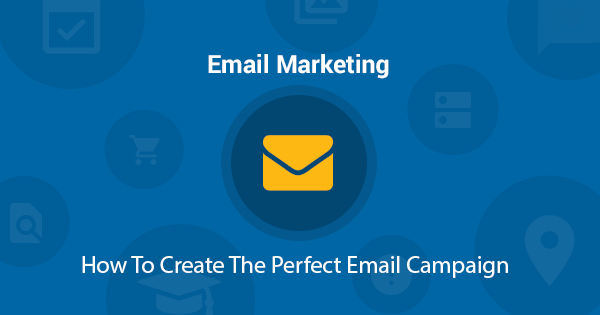 Create The Perfect Email Campaign